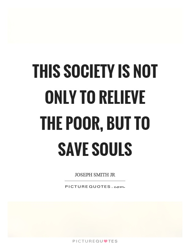 This society is not only to relieve the poor, but to save souls Picture Quote #1