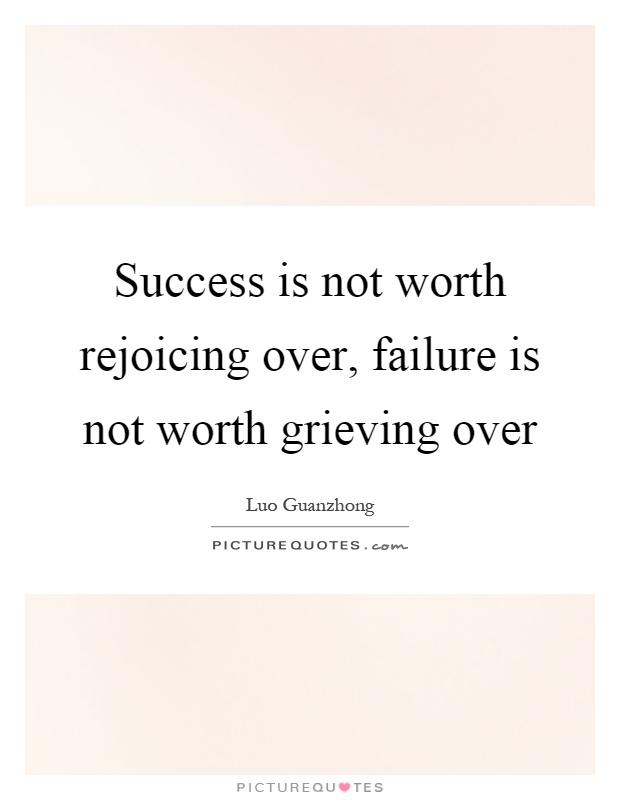 Success is not worth rejoicing over, failure is not worth grieving over Picture Quote #1