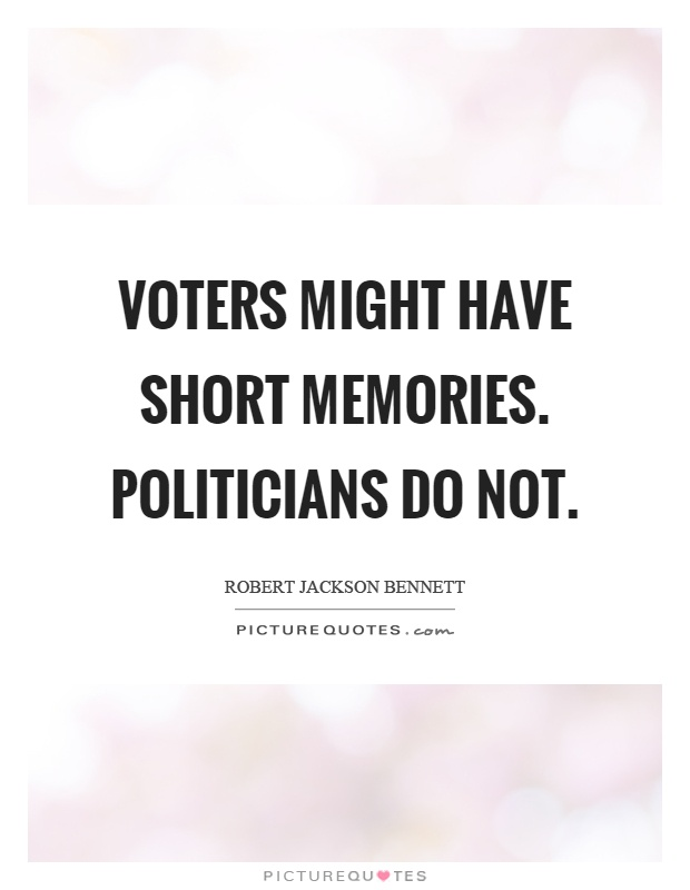 Voters might have short memories. Politicians do not Picture Quote #1