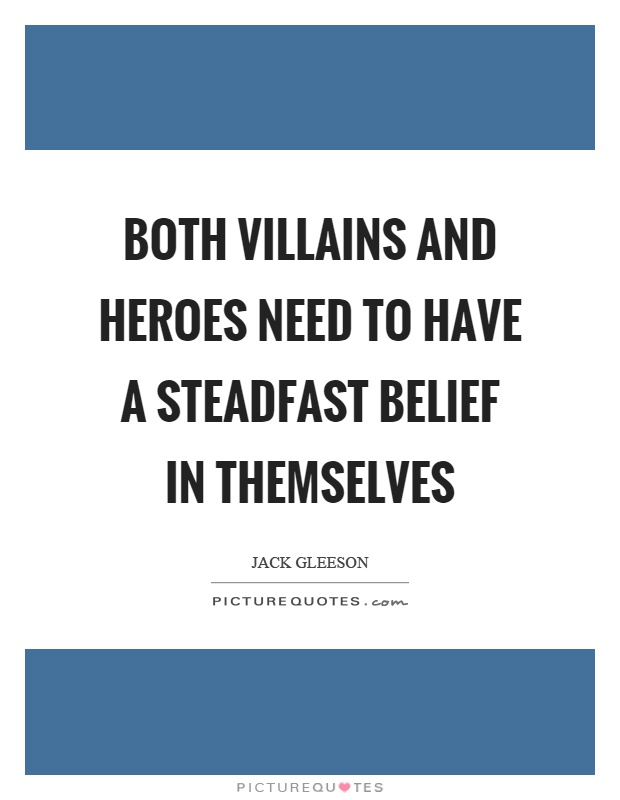 Both villains and heroes need to have a steadfast belief in themselves Picture Quote #1