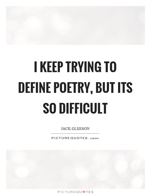 I keep trying to define poetry, but its so difficult Picture Quote #1