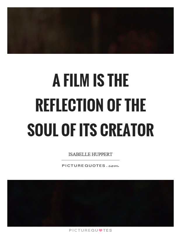 A film is the reflection of the soul of its creator Picture Quote #1
