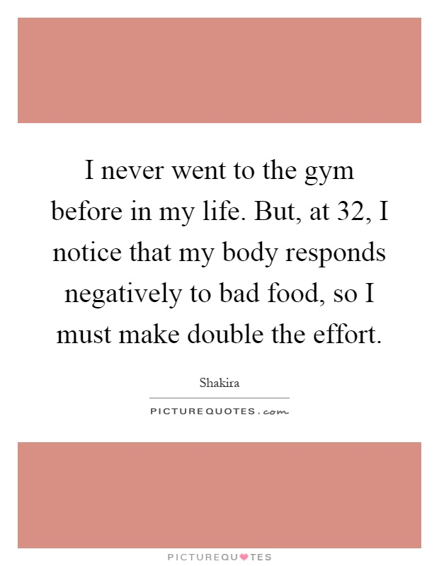 Quotes About People Who Notice: I Never Went To The Gym Before In My Life. But, At 32, I