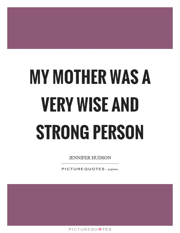 My mother was a very wise and strong person Picture Quote #1