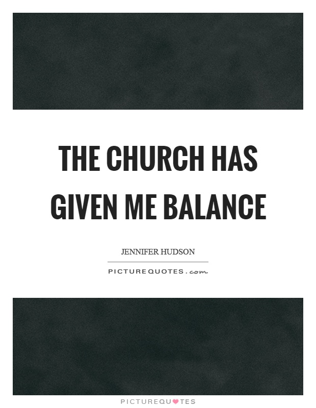 The church has given me balance Picture Quote #1