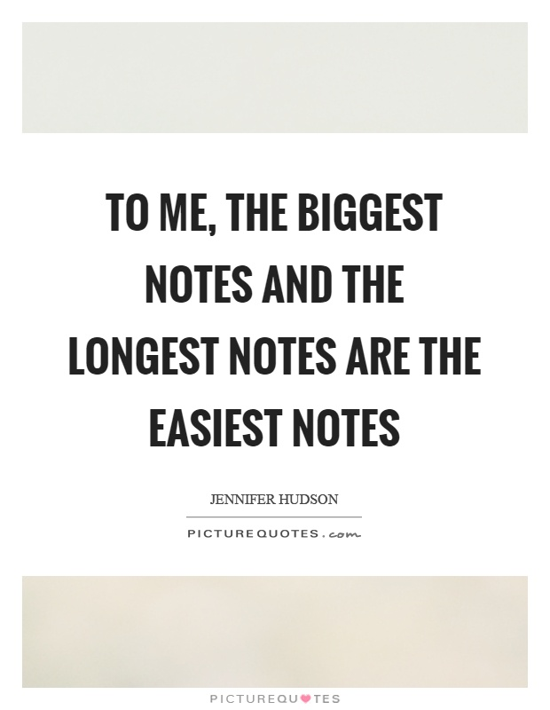To me, the biggest notes and the longest notes are the easiest notes Picture Quote #1