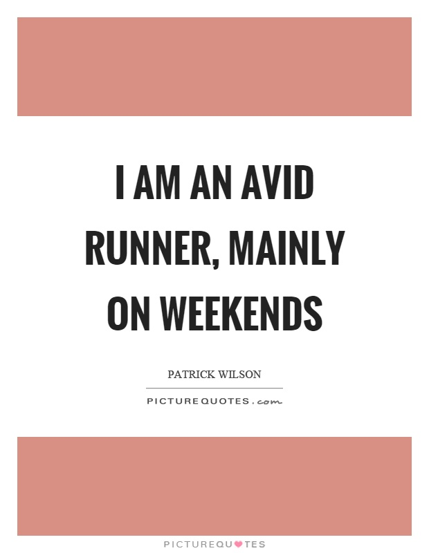 I am an avid runner, mainly on weekends Picture Quote #1