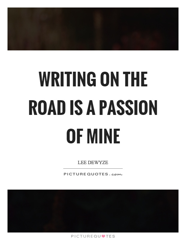 Writing on the road is a passion of mine Picture Quote #1