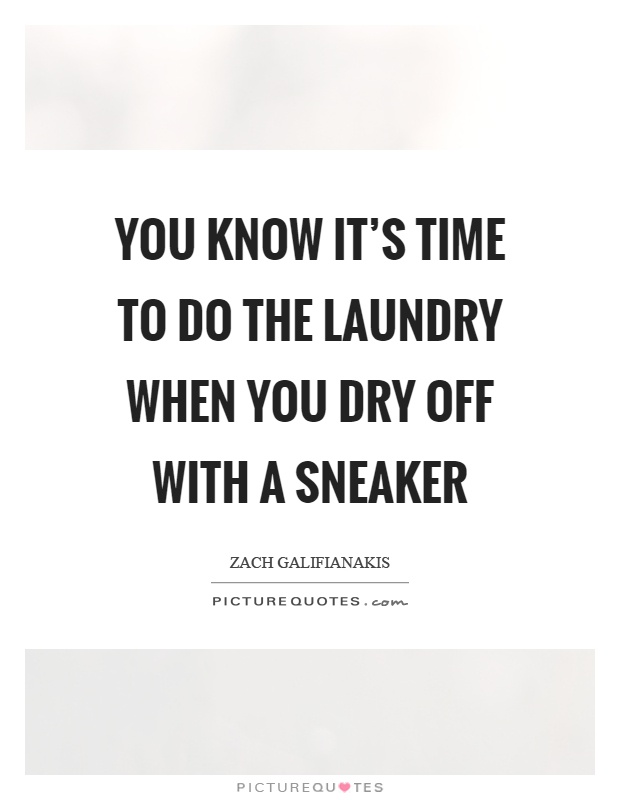 You know it's time to do the laundry when you dry off with a sneaker Picture Quote #1