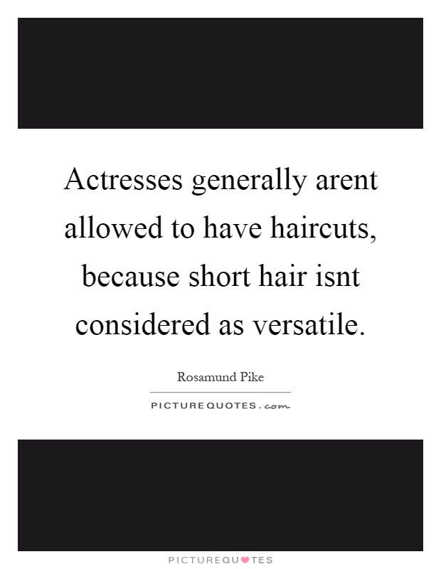 Actresses generally arent allowed to have haircuts, because short hair isnt considered as versatile Picture Quote #1