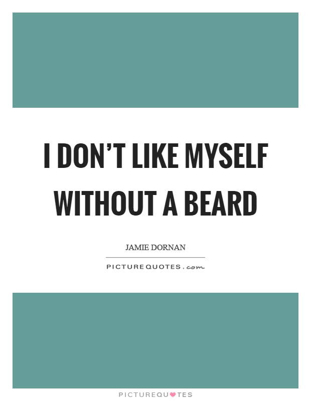 I don't like myself without a beard Picture Quote #1