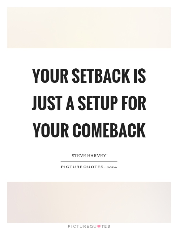 Your setback is just a setup for your comeback Picture Quote #1