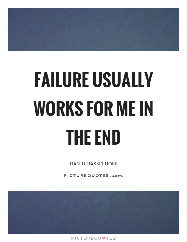 Failure usually works for me in the end Picture Quote #1