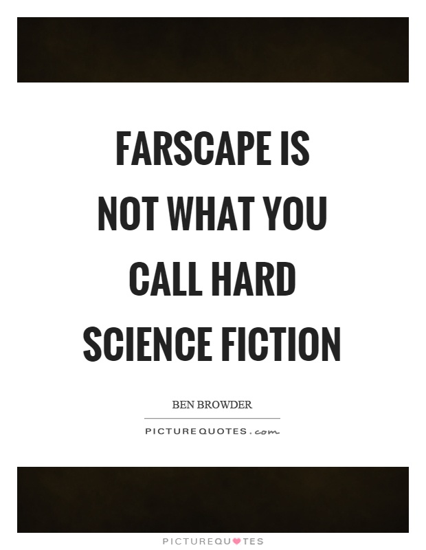 Farscape is not what you call hard science fiction Picture Quote #1