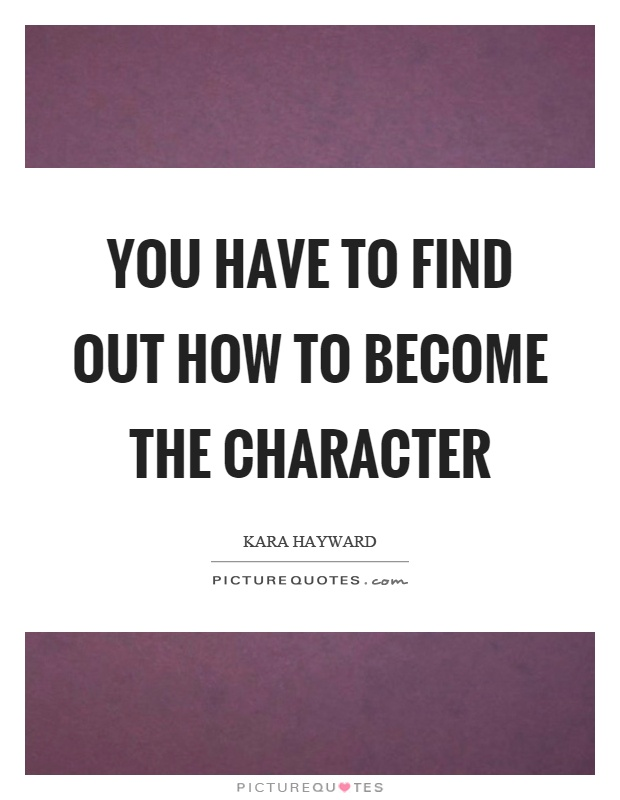 You have to find out how to become the character Picture Quote #1