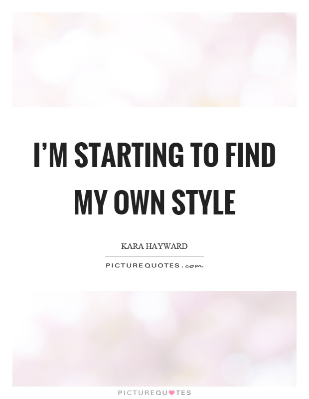 I'm starting to find my own style Picture Quote #1