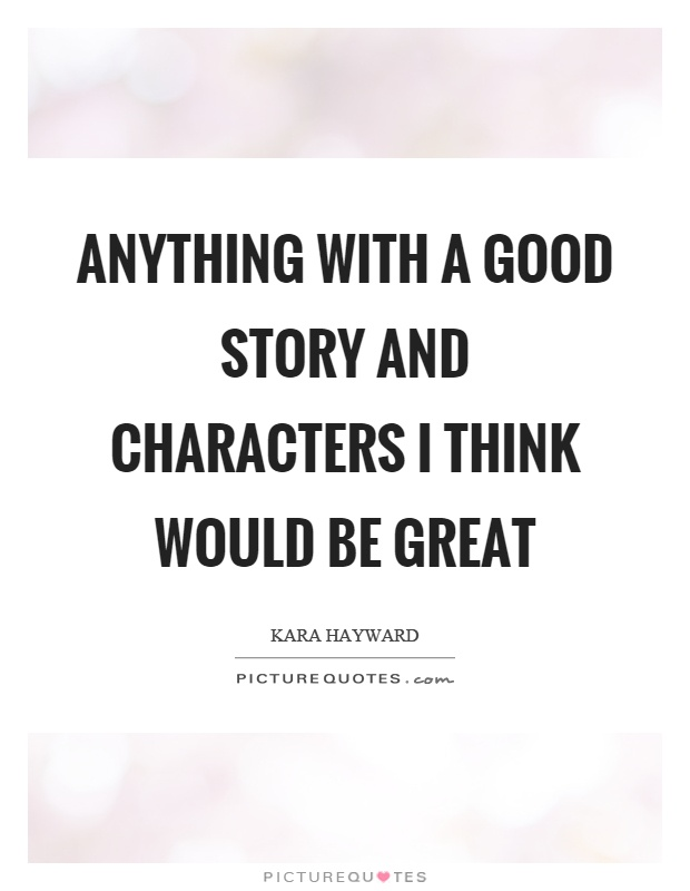 Anything with a good story and characters I think would be great Picture Quote #1