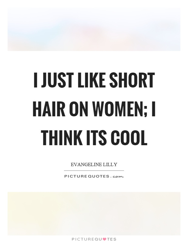 I just like short hair on women; I think its cool Picture Quote #1