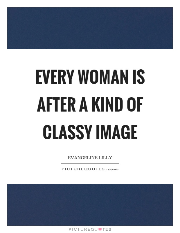 Every woman is after a kind of classy image Picture Quote #1