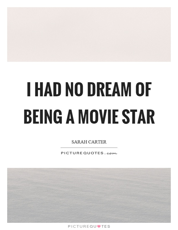 I had no dream of being a movie star Picture Quote #1