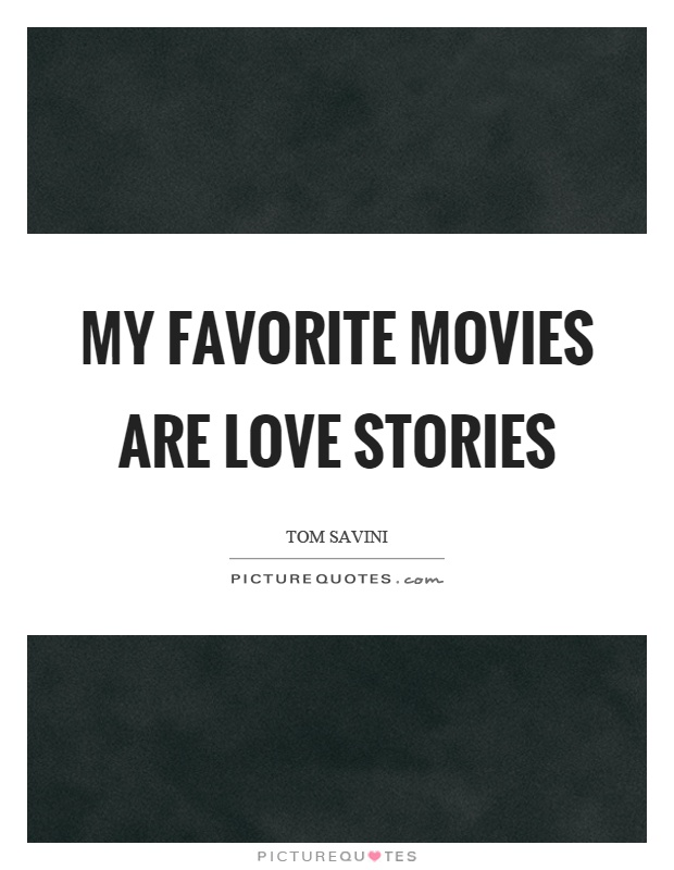 My favorite movies are love stories Picture Quote #1