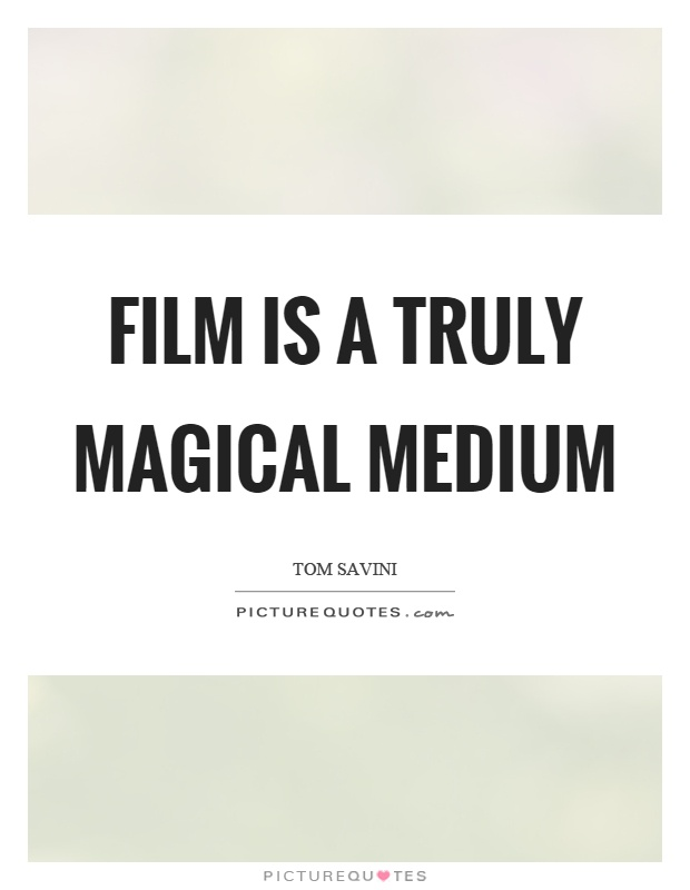 Film is a truly magical medium Picture Quote #1