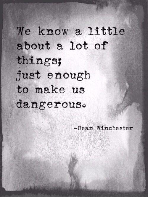 We know a little about a lot of things; just enough to make us dangerous Picture Quote #1