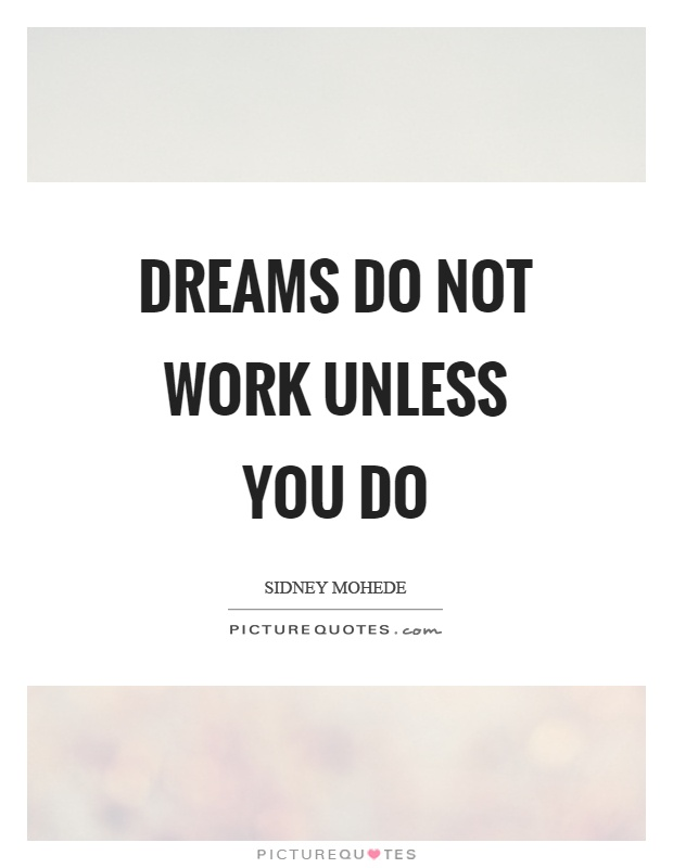 Dreams do not work unless you do Picture Quote #1