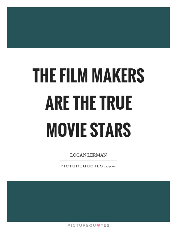 The film makers are the true movie stars Picture Quote #1