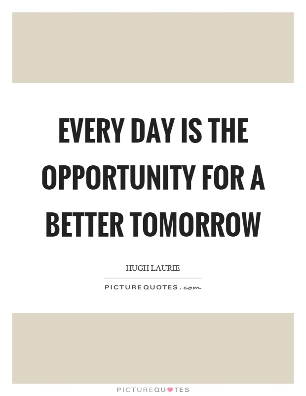 Every day is the opportunity for a better tomorrow Picture Quote #1