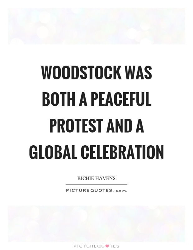 Woodstock was both a peaceful protest and a global celebration Picture Quote #1
