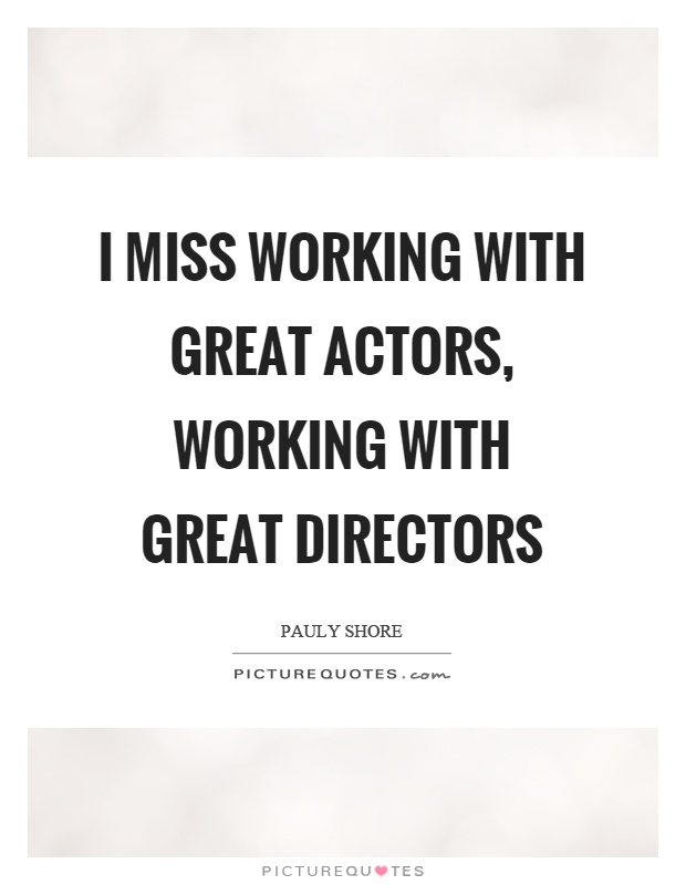 I miss working with great actors, working with great directors Picture Quote #1