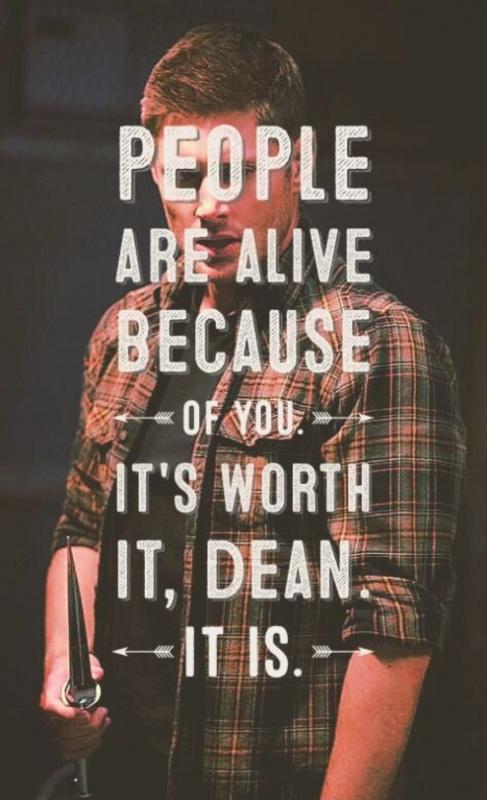 People are alive because of you. It's worth it, Dean. it is Picture Quote #1