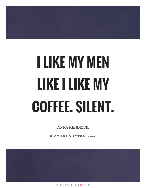 I like my men like I like my coffee. Silent Picture Quote #1