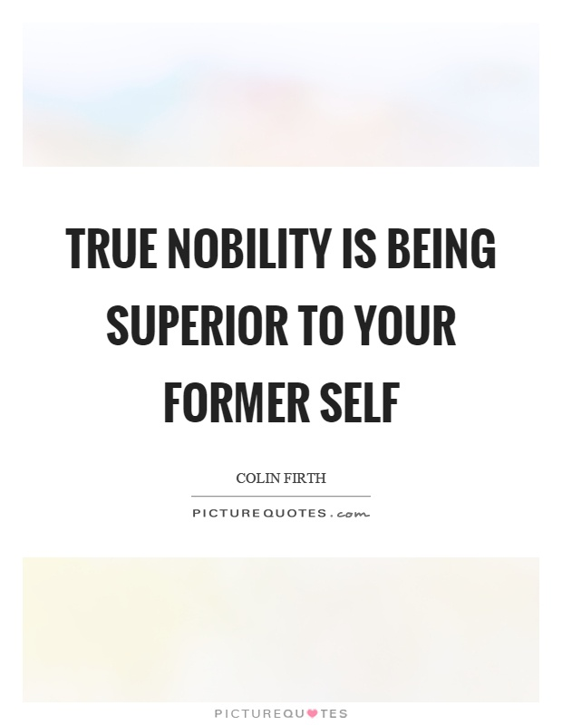 True nobility is being superior to your former self Picture Quote #1