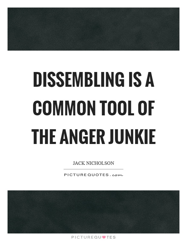 Dissembling is a common tool of the anger junkie Picture Quote #1