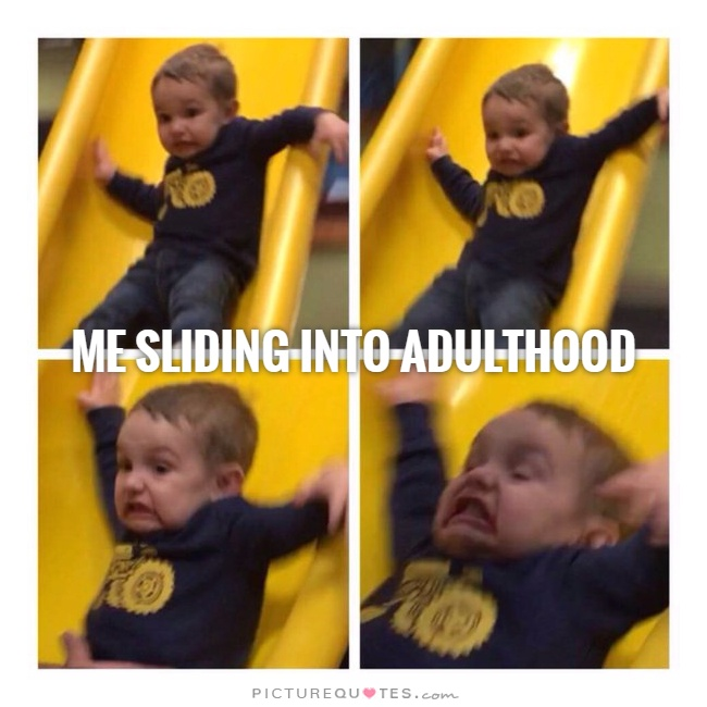 Me sliding into adulthood Picture Quote #1