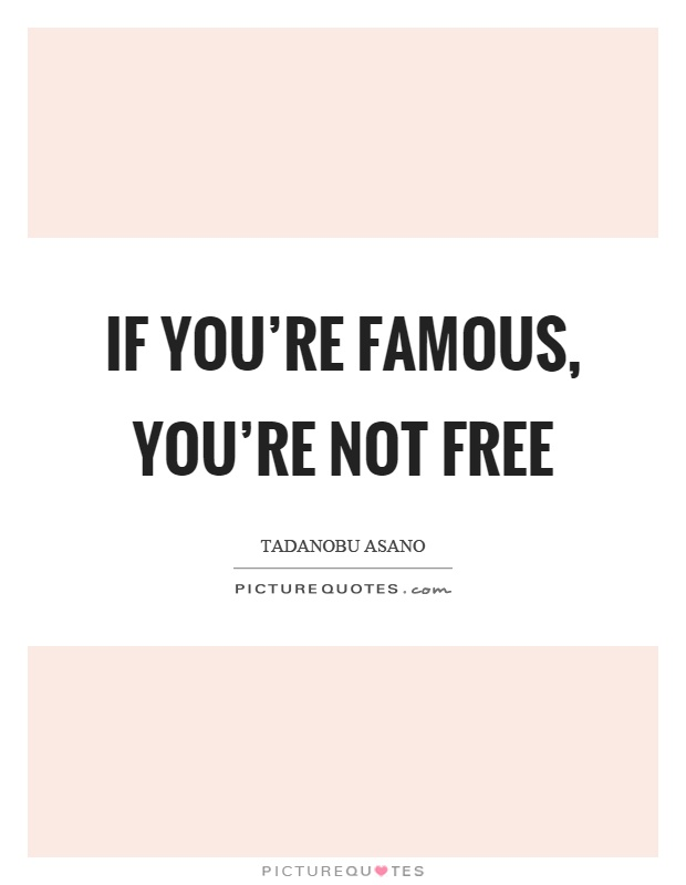 If you're famous, you're not free Picture Quote #1