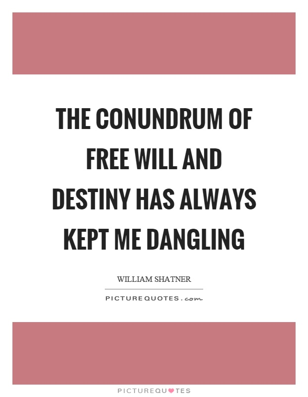 The conundrum of free will and destiny has always kept me dangling Picture Quote #1