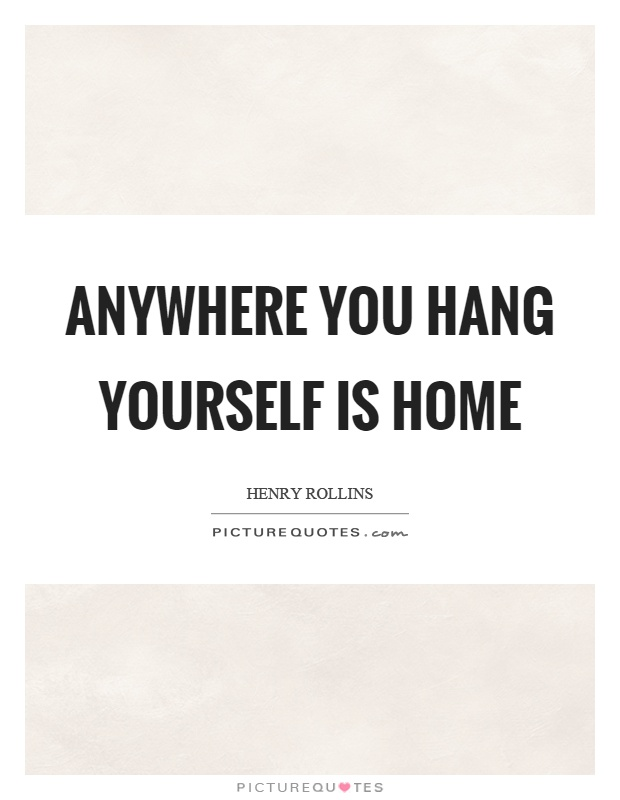 Anywhere you hang yourself is home Picture Quote #1