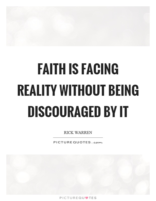 Faith is facing reality without being discouraged by it Picture Quote #1