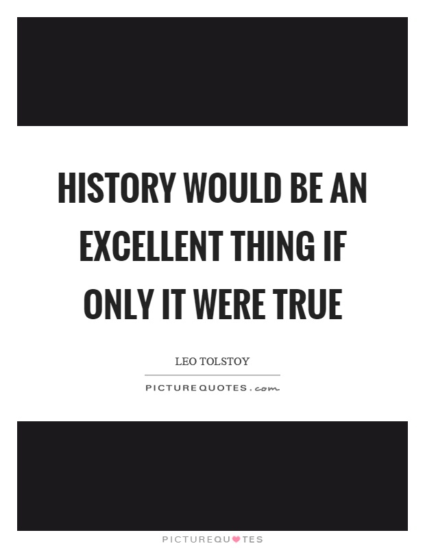 History would be an excellent thing if only it were true Picture Quote #1