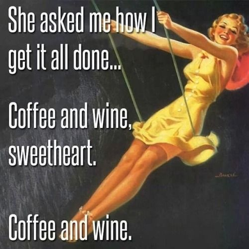 She asked me how I get it all done... Coffee and wine, sweetheart. Coffee and wine Picture Quote #1