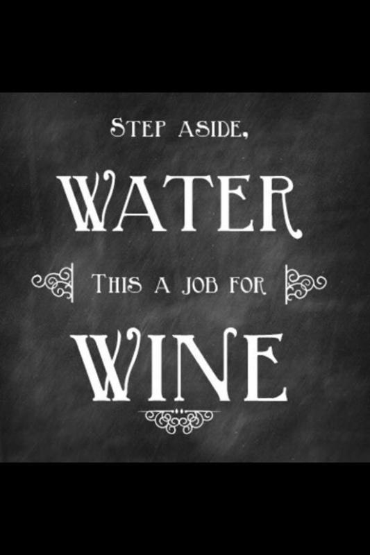 Step aside water, this is a job for wine Picture Quote #1