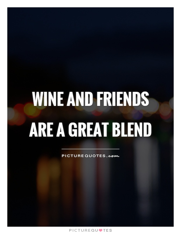 Wine and friends are a great blend Picture Quote #1