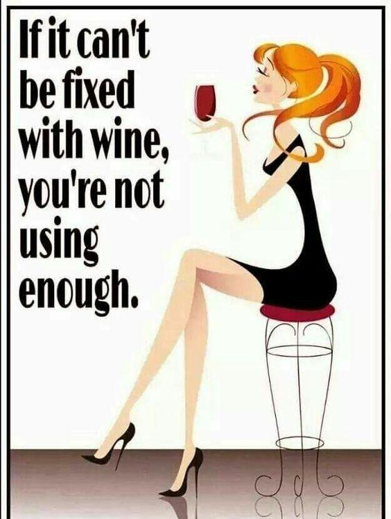 If it can't be fixed with wine, you're not using enough Picture Quote #1