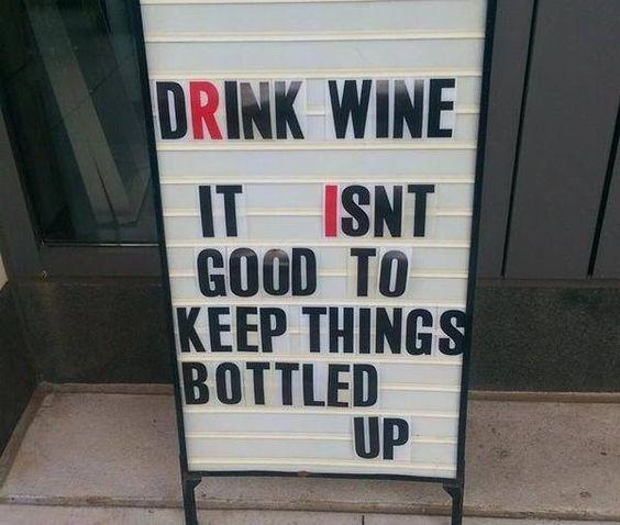 Drink wine. It isn't good to keep things bottled up Picture Quote #1