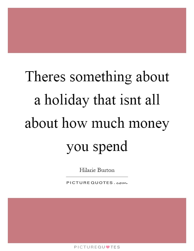 Theres something about a holiday that isnt all about how much money you spend Picture Quote #1