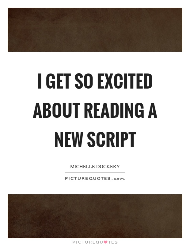 I get so excited about reading a new script Picture Quote #1