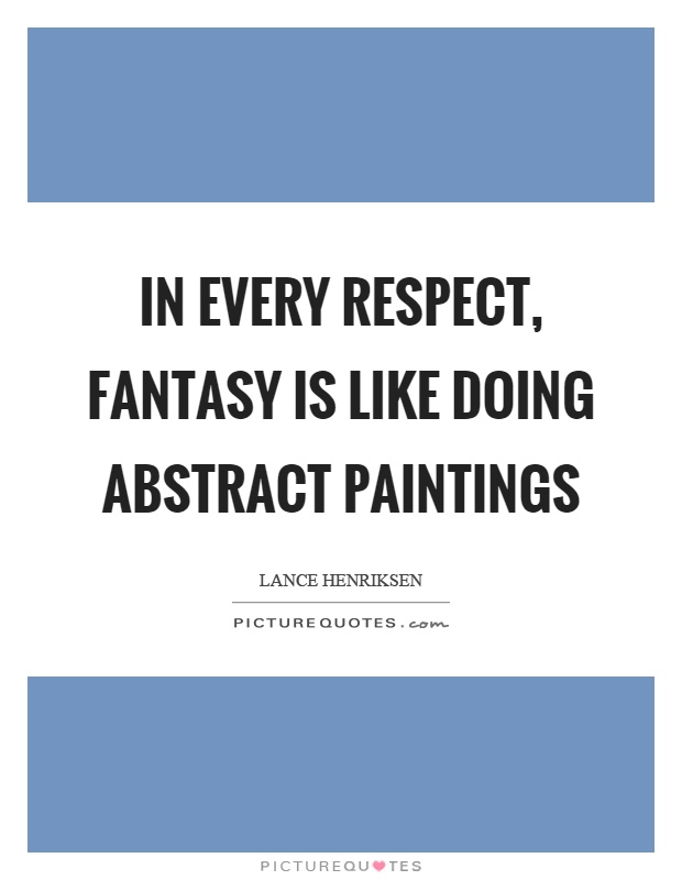 In every respect, fantasy is like doing abstract paintings Picture Quote #1